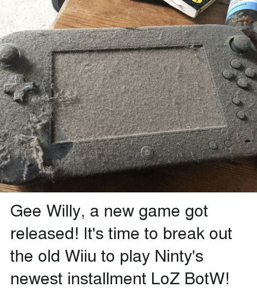 botw: Gee Willy, a new game got released! It's time to break out the old Wiiu to play Ninty's newest installment LoZ BotW!