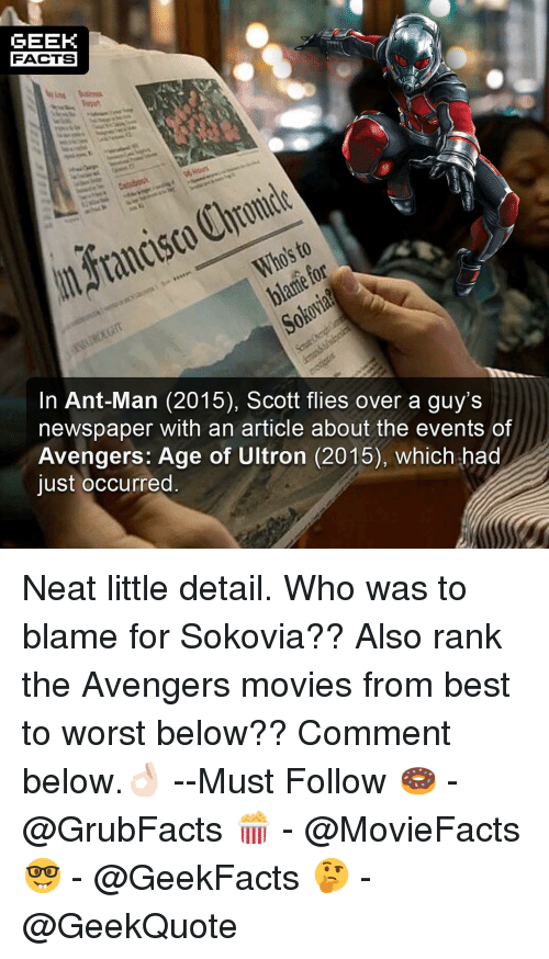 ultron: GEEK  FACTS  blame for  In Ant-Man (2015), Scott flies over a guy's  newspaper with an article about the events of  Avengers: Age of Ultron (2015), which had  just occurred Neat little detail. Who was to blame for Sokovia?? Also rank the Avengers movies from best to worst below?? Comment below.👌🏻 --Must Follow 🍩 - @GrubFacts 🍿 - @MovieFacts 🤓 - @GeekFacts 🤔 - @GeekQuote