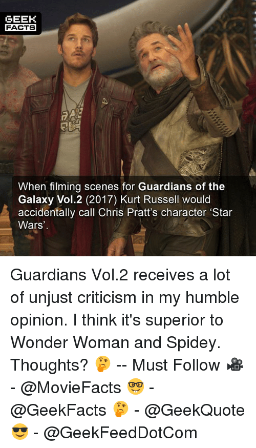 vols: GEEK  FACTS  When filming scenes for Guardians of the  Galaxy Vol.2 (2017) Kurt Russell would  accidentally call Chris Pratt's character 'Star  Wars Guardians Vol.2 receives a lot of unjust criticism in my humble opinion. I think it's superior to Wonder Woman and Spidey. Thoughts? 🤔 -- Must Follow 🎥 - @MovieFacts 🤓 - @GeekFacts 🤔 - @GeekQuote 😎 - @GeekFeedDotCom