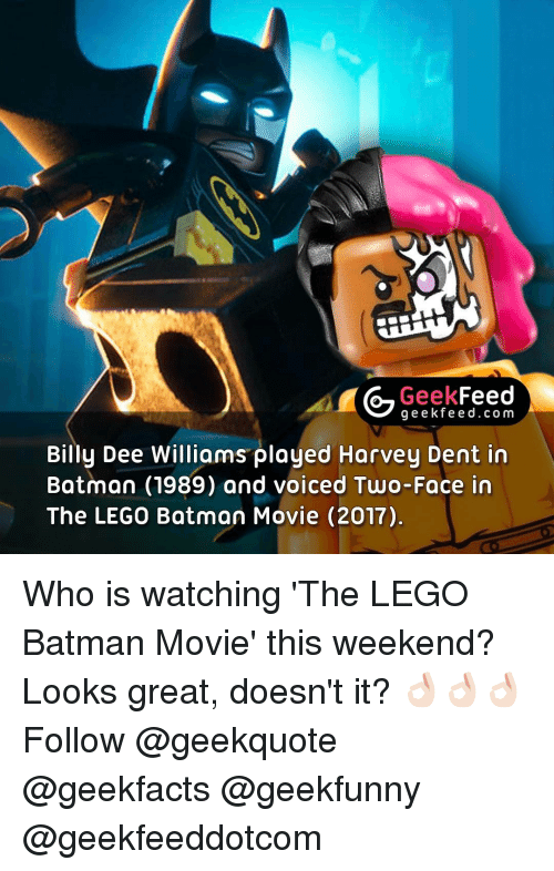 Harvey Dent: Geek  Feed  g e e k fe e d.co m  Billy Dee Williams played Harvey Dent in  Batman (1989) and voiced Two-Face in  The LEGO Batman Movie (2017) Who is watching 'The LEGO Batman Movie' this weekend? Looks great, doesn't it? 👌🏻👌🏻👌🏻 Follow @geekquote @geekfacts @geekfunny @geekfeeddotcom