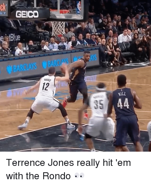 Terrence: GEICO  BARCLAYS BARCA  HILL Terrence Jones really hit 'em with the Rondo 👀