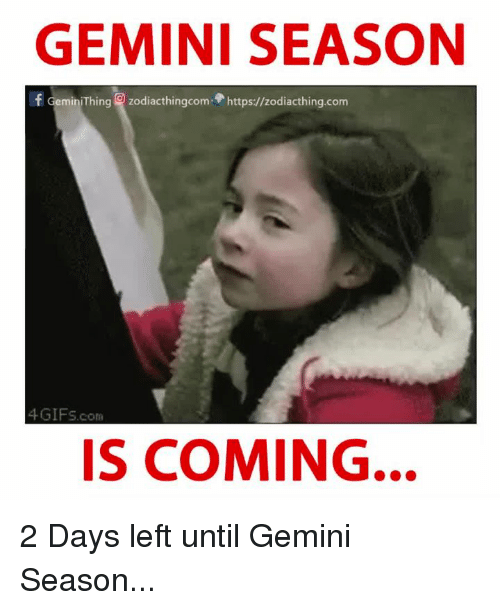 Gemini, Com, and Coming: GEMINI SEASON  f GeminiThing  zodiacthingcom https://zodiacthing.com  com  IS COMING... 2 Days left until Gemini Season...