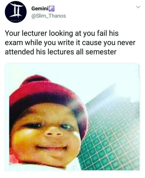 Fail, Never, and Thanos: Geminie  @Slim_Thanos  GEMIN  Your lecturer looking at you fail his  exam while you write it cause you never  attended his lectures all semester