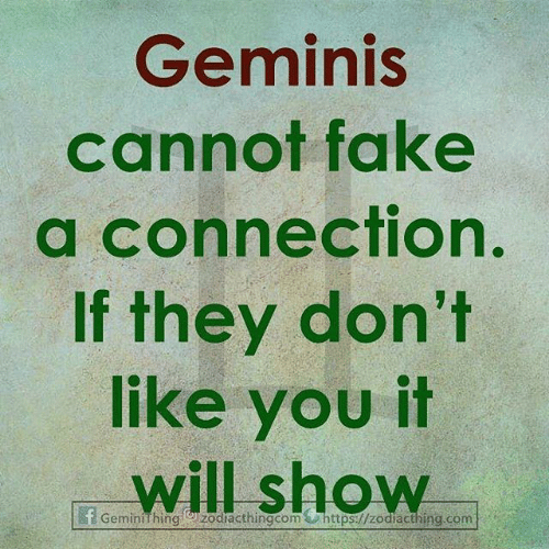 Fake, Com, and Will: Geminis  cannot fake  a connection.  If they don't  like you it  will show  Geminithing zodiacthingcom&https://zodiacthing.com
