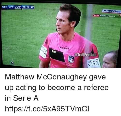 serie a: GEN 2-1 JUV 45:17 2  @TrollFootball  EURO  VITA Matthew McConaughey gave up acting to become a referee in Serie A https://t.co/5xA95TVmOI