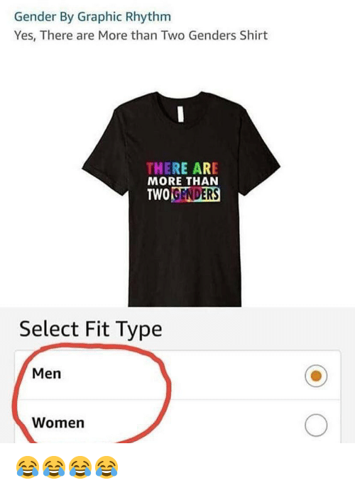 Memes, Women, and 🤖: Gender By Graphic Rhythm  Yes, There are More than Two Genders Shirt  THERE ARE  MORE THAN  TWOGENDERS  Select Fit Type  Men  Women 😂😂😂😂