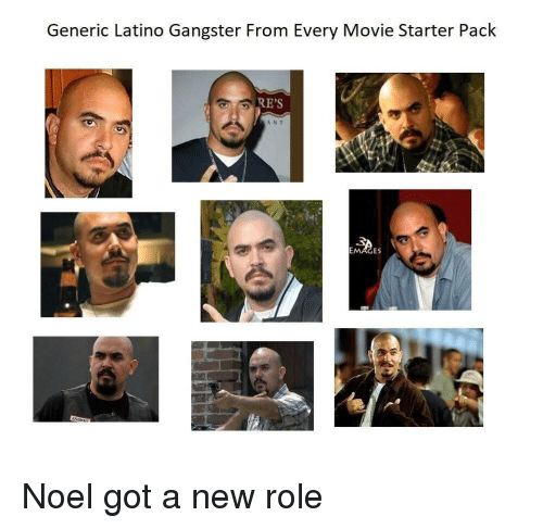 Movie, Starter Pack, and Got: Generic Latino Gangster From Every Movie Starter Pack  RE'S  ANT  ES Noel got a new role