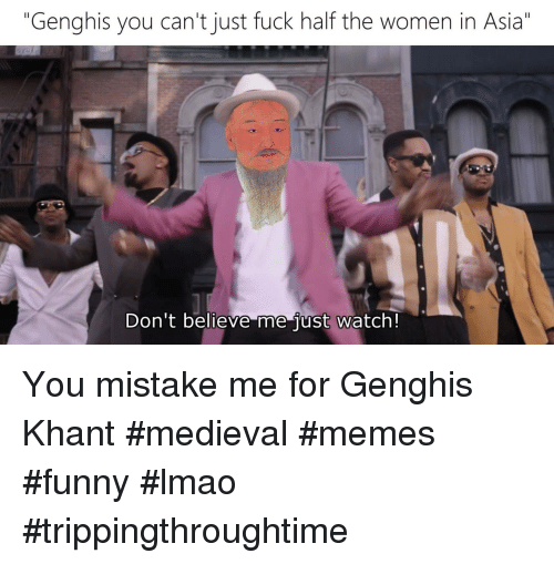 """Dont Believe Me Just Watch: """"Genghis you can't just fuck half the women in Asia""""  Don't believe me just watch! You mistake me for Genghis Khant #medieval #memes #funny #lmao #trippingthroughtime"""