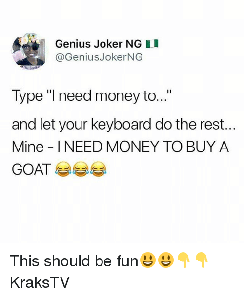 "Joker, Memes, and Money: Genius Joker NG I  @GeniusJokerNG  Type ""I need money to...""  and let your keyboard do the rest...  Mine INEED MONEY TO BUY A  GOAT This should be fun😃😃👇👇 KraksTV"
