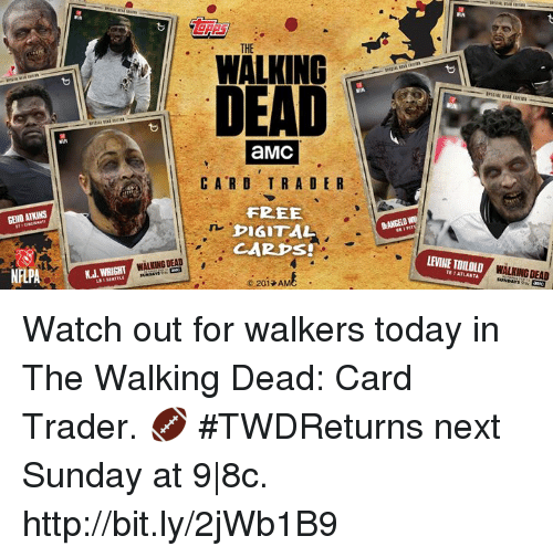 atkins: GENO ATKINS  NHLPA  THE  WALKING  DEAD  aMC  CARD TRADE R  DIGITAL  CA2 PS!  WALKING DEAD  WRIGHT  201 AMC  DANGER  LFINETTOILOLO Watch out for walkers today in The Walking Dead: Card Trader. 🏈  #TWDReturns next Sunday at 9|8c. http://bit.ly/2jWb1B9