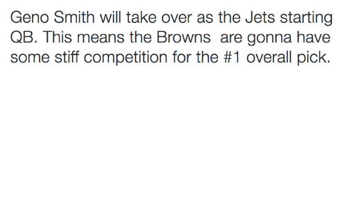 Geno Smith: Geno Smith will take over as the Jets starting  QB. This means the Browns are gonna have  some stiff competition for the #1 overall pick