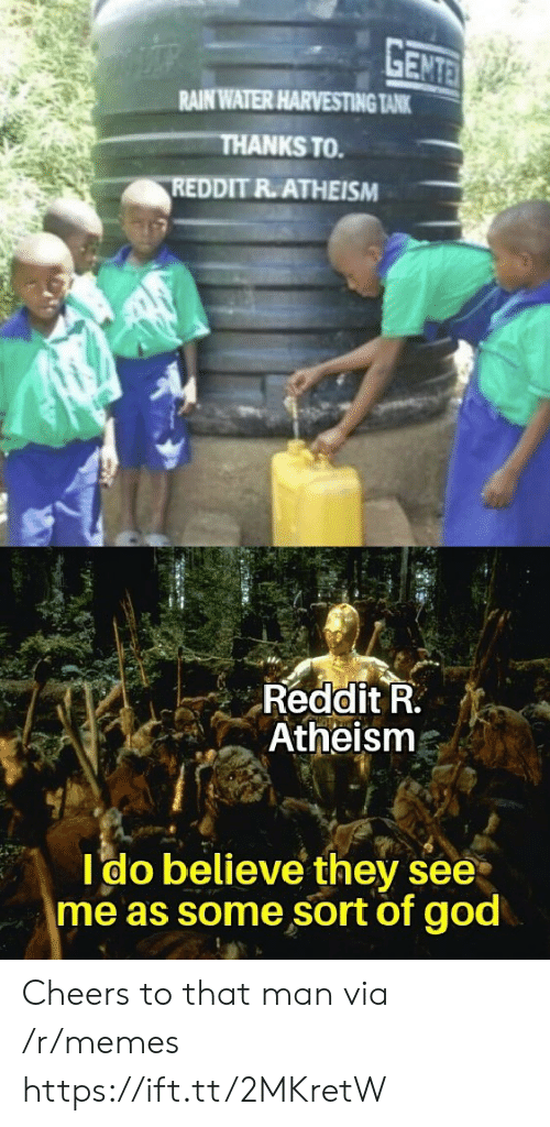 cheers: GENTE  RAIN WATER HARVESTING TANK  THANKS TO  REDDIT R.ATHEISM  Reddit R.  Atheism  Ido believe they see  me as some sort of god Cheers to that man via /r/memes https://ift.tt/2MKretW