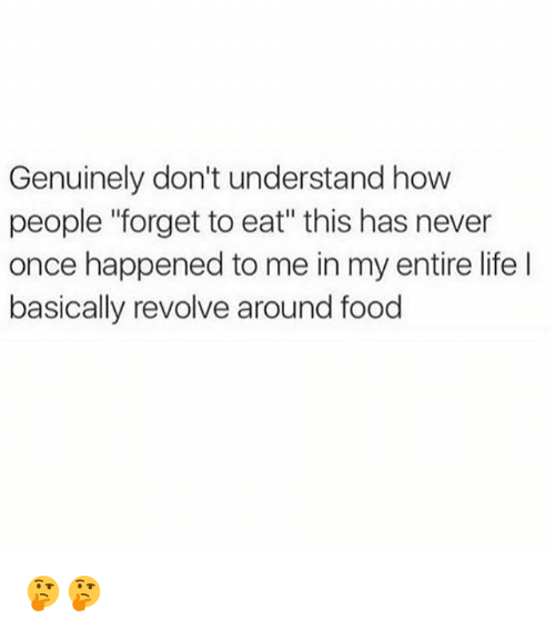 """forgeted: Genuinely don't understand how  people """"forget to eat"""" this has never  once happened to me in my entire life  basically revolve around food 🤔🤔"""