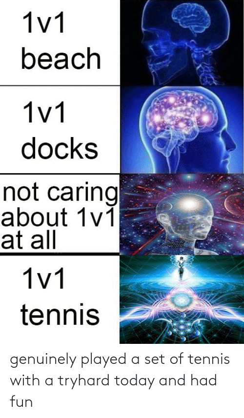 genuinely: genuinely played a set of tennis with a tryhard today and had fun