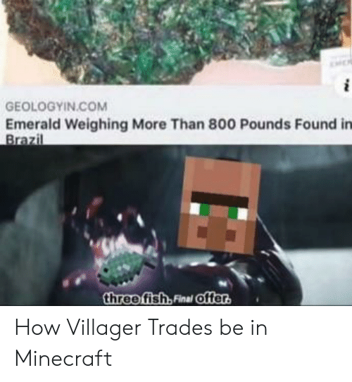 Minecraft, Brazil, and How: GEOLOGYIN.COM  Emerald Weighing More Than 800 Pounds Found in  Brazil  threofish, Final offer How Villager Trades be in Minecraft