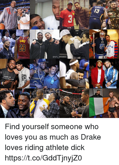 Georg: GEORG  13  PACERS  23  @NFL_MEMES Find yourself someone who loves you as much as Drake loves riding athlete dick https://t.co/GddTjnyjZ0