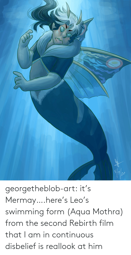 Form: georgetheblob-art:  it's Mermay….here's Leo's swimming form (Aqua Mothra) from the second Rebirth film that I am in continuous disbelief is reallook at him