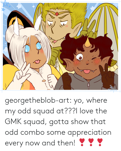 Squad: georgetheblob-art:  yo, where my odd squad at???I love the GMK squad, gotta show that odd combo some appreciation every now and then! ❣❣❣