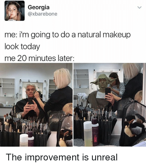 Makeup, Memes, and Georgia: Georgia  xbarebone  me: i'm going to do a natural makeup  look today  me 20 minutes later:  simp The improvement is unreal
