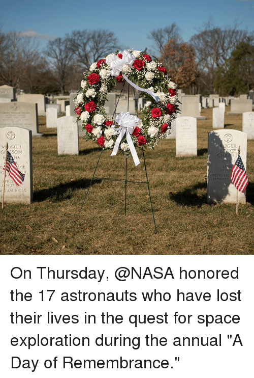 "exploration: GER  CE  VRGIL 1  NA  RCE On Thursday, @NASA honored the 17 astronauts who have lost their lives in the quest for space exploration during the annual ""A Day of Remembrance."""