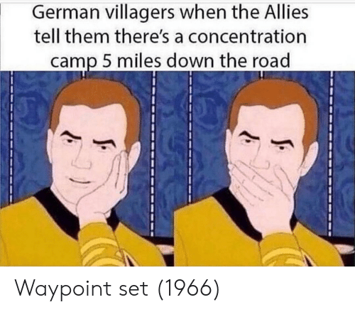 allies: German villagers when the Allies  tell them there's a concentration  camp 5 miles down the road Waypoint set (1966)