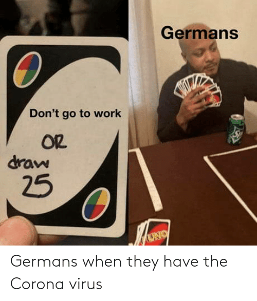 They Have: Germans when they have the Corona virus