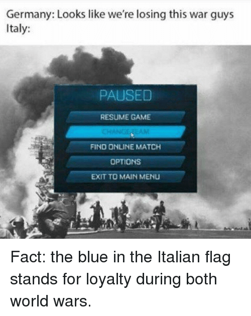 Blue, Game, and Germany: Germany: Looks like we're losing this war guys  Italy:  PAUSED  RESUME GAME  FIND ONLINE MATCH  OPTIONS  EXIT TO MAIN MENU