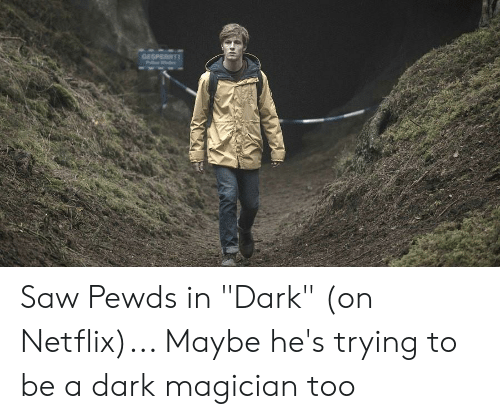 """Dark on Netflix: GESPERRY Saw Pewds in """"Dark"""" (on Netflix)... Maybe he's trying to be a dark magician too"""