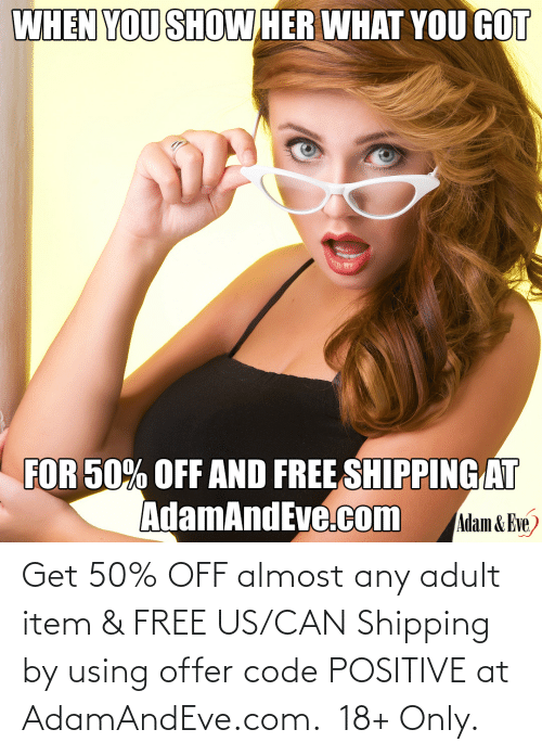 Offer:   Get 50% OFF almost any adult item & FREE US/CAN Shipping by using offer code POSITIVE at AdamAndEve.com.  18+ Only.