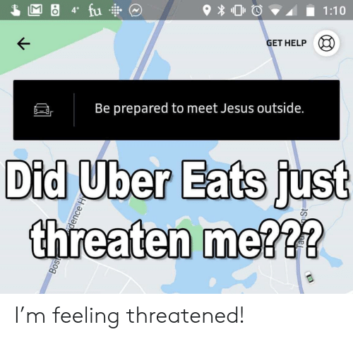 Jesus, Uber, and Help: GET HELP  |  Be prepared to meet Jesus outside.  Did Uber Eats just  threaten me?? I'm feeling threatened!