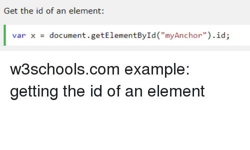 """Varli: Get the id of an element:  var xdocument.getElementById(""""myAnchor"""").id; w3schools.com example: getting the id of an element"""