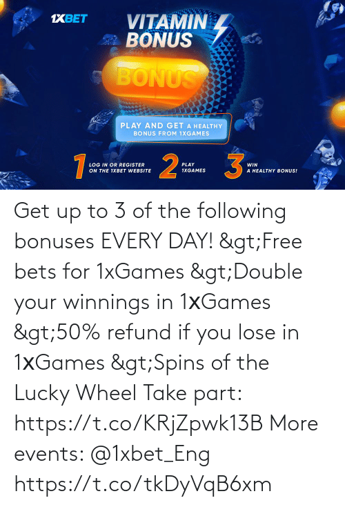 following: Get up to 3 of the following bonuses EVERY DAY!  >Free bets for 1xGames >Double your winnings in 1хGames >50% refund if you lose in 1хGames >Spins of the Lucky Wheel  Take part: https://t.co/KRjZpwk13B  More events: @1xbet_Eng https://t.co/tkDyVqB6xm