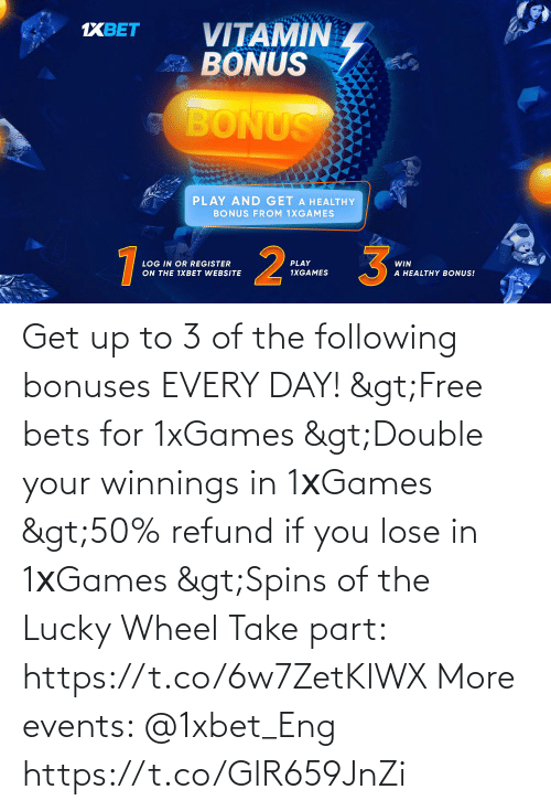 following: Get up to 3 of the following bonuses EVERY DAY!  >Free bets for 1xGames >Double your winnings in 1хGames >50% refund if you lose in 1хGames >Spins of the Lucky Wheel  Take part: https://t.co/6w7ZetKlWX  More events: @1xbet_Eng https://t.co/GlR659JnZi