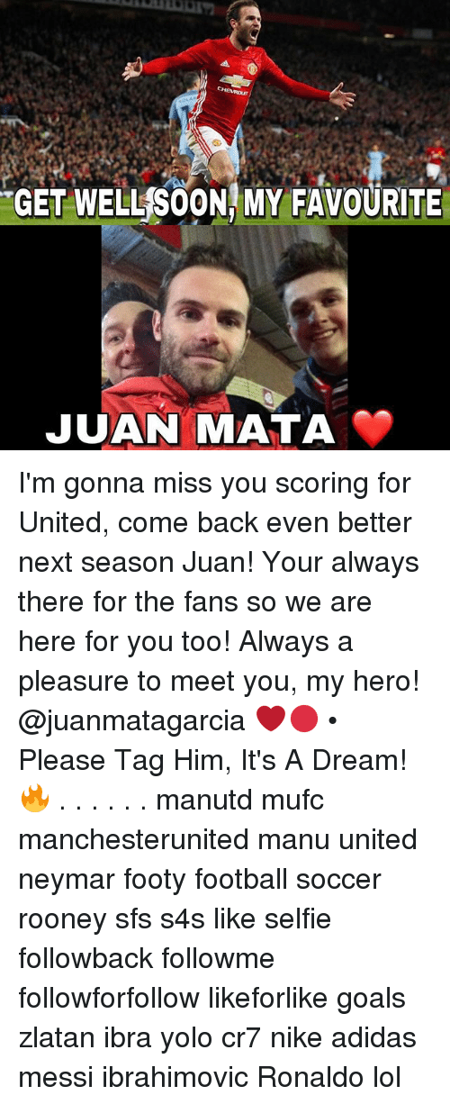 gonna miss you: GET WELL SOON, MY FAVOURITE  JUAN MATA I'm gonna miss you scoring for United, come back even better next season Juan! Your always there for the fans so we are here for you too! Always a pleasure to meet you, my hero! @juanmatagarcia ❤️🔴 • Please Tag Him, It's A Dream! 🔥 . . . . . . manutd mufc manchesterunited manu united neymar footy football soccer rooney sfs s4s like selfie followback followme followforfollow likeforlike goals zlatan ibra yolo cr7 nike adidas messi ibrahimovic Ronaldo lol
