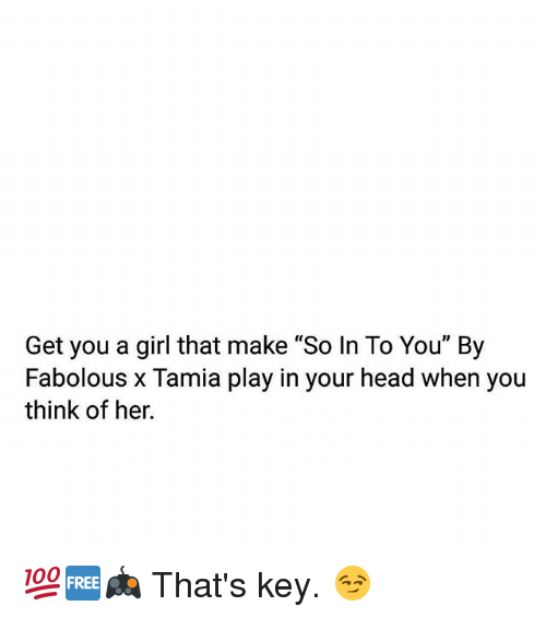 """Fabolous, Head, and Memes: Get you a girl that make """"So In To You"""" By  Fabolous x Tamia play in your head when you  think of her. 💯🆓🎮 That's key. 😏"""