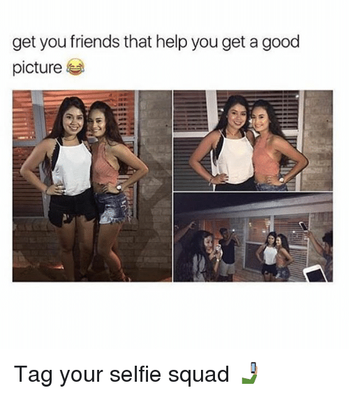 Squade: get you friends that help you get a good  picture Tag your selfie squad 🤳🏽
