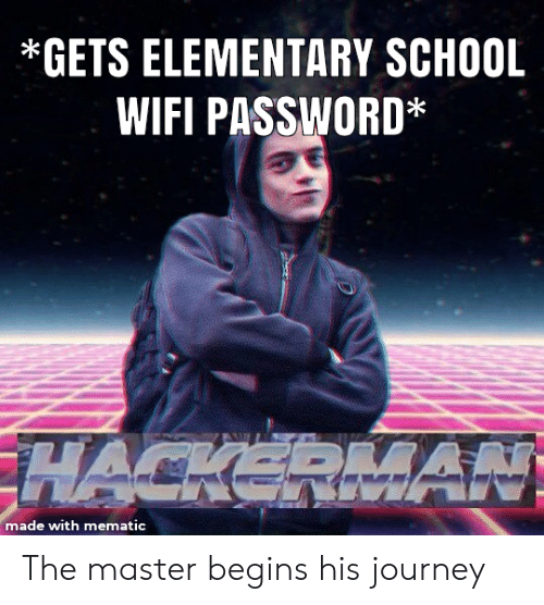 Journey, School, and Elementary: GETS ELEMENTARY SCHOOL  WIFI PASSWORD*  HACKERMAN  made with mematic The master begins his journey