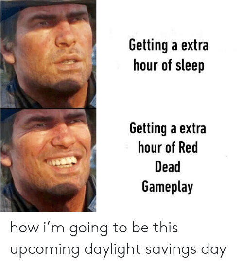 gameplay: Getting a extra  hour of sleep  Getting a extra  hour of Red  Dead  Gameplay how i'm going to be this upcoming daylight savings day