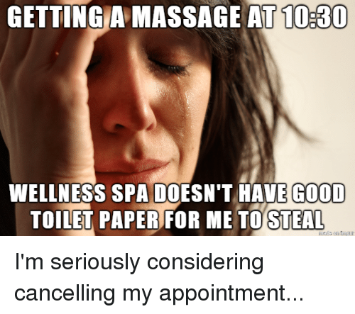 Funny, Massage, and Good: GETTING A MASSAGE AT 10:30  WELLNESS SPA DOESN'T HAVE  TOILET PAPERFOR ME TO  GOOD  STEAL I'm seriously considering cancelling my appointment...