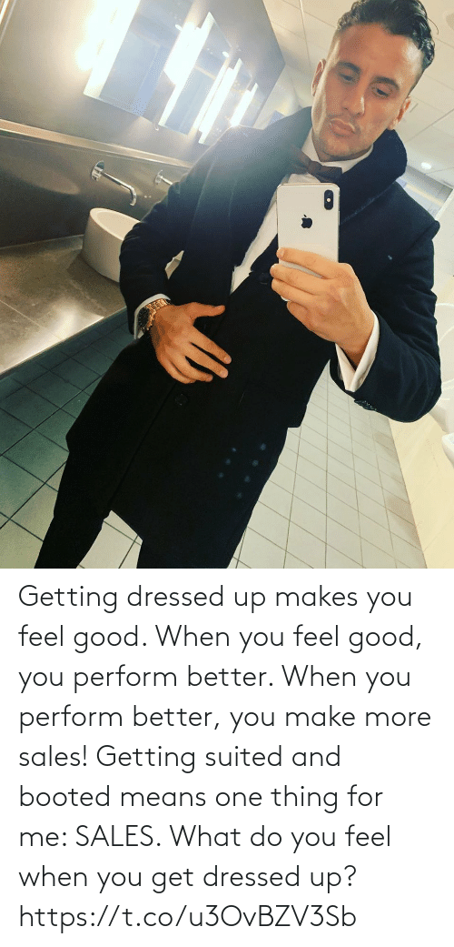 For Me: Getting dressed up makes you feel good. When you feel good, you perform better. When you perform better, you make more sales!   Getting suited and booted means one thing for me: SALES.   What do you feel when you get dressed up? https://t.co/u3OvBZV3Sb