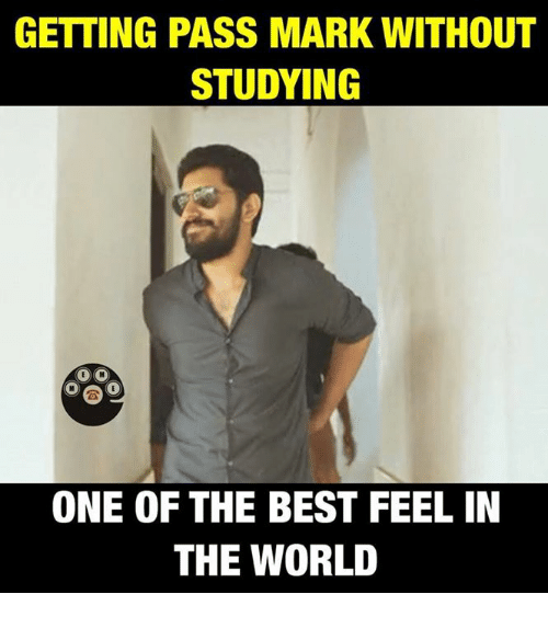 Passe: GETTING PASS MARK WITHOUT  STUDYING  ONE OF THE BEST FEEL IN  THE WORLD