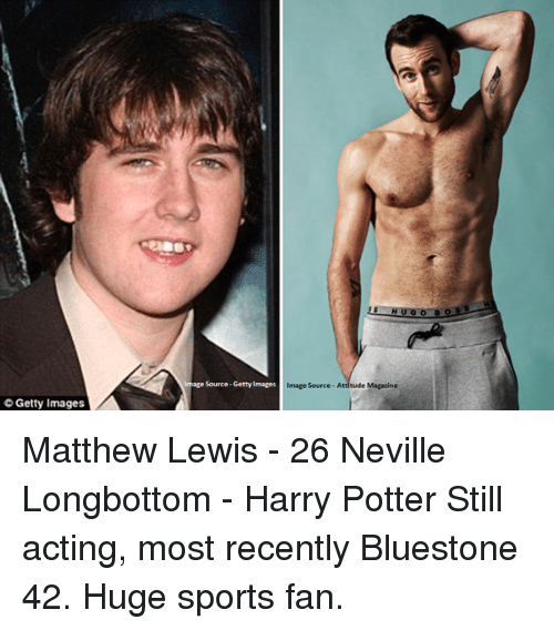 Neville Longbottomed: Getty Images A  Image Source-Getty Images  Image Source- A Matthew Lewis - 26 Neville Longbottom - Harry Potter Still acting, most recently Bluestone 42. Huge sports fan.