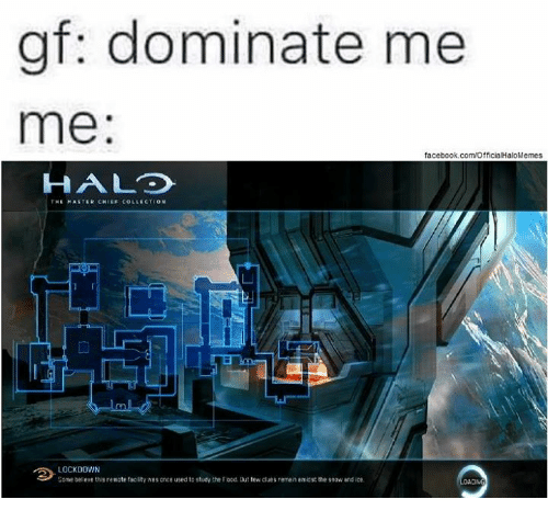 master chief collection: gf: dominate me  me  facebook.com/OfficiaHaloMemes  H ALTO  HI MASTER CHIEF COLLECTION  LOCKDOWN  Dome believe this remate tacity wes onceused to study the food, uut tewcluesnemen amidst the snow ce
