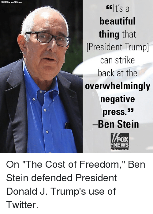 """strike back: GG t's a  beautiful  thing that  President Trump]  can strike  back at the  overwhelmingly  negative  press.>  Ben Stein  FOX  NEWS  han nel On """"The Cost of Freedom,"""" Ben Stein defended President Donald J. Trump's use of Twitter."""