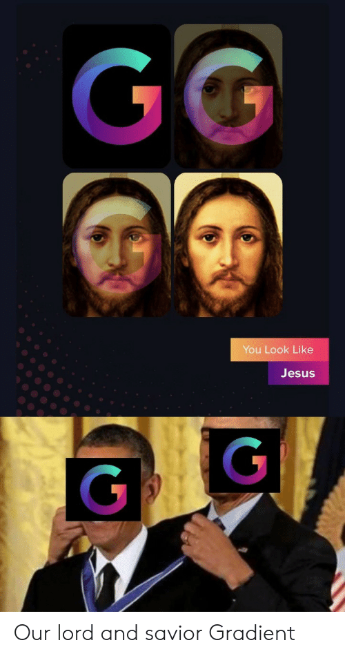 Gg, Jesus, and Lord: GG  You Look Like  Jesus  GI  G Our lord and savior Gradient