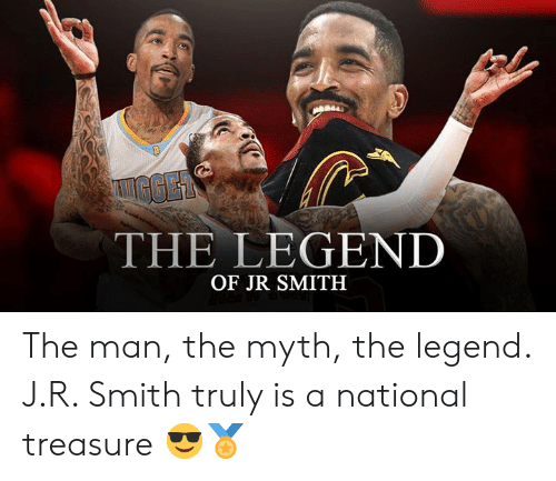 J R Smith: GGER  THE LEGEND  OF JR SMITH The man, the myth, the legend. J.R. Smith truly is a national treasure 😎🏅