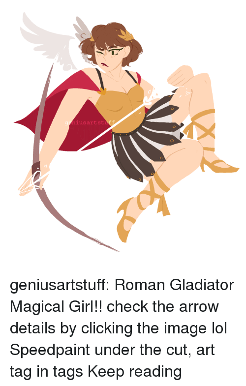 Gladiator: ggniusartstu geniusartstuff: Roman Gladiator Magical Girl!! check the arrow details by clicking the image lol Speedpaint under the cut, art tag in tags Keep reading