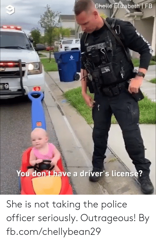 Dank, Police, and fb.com: Ghelle Elizabeth FB  You don't have a driver's license?  tems She is not taking the police officer seriously. Outrageous!  By fb.com/chellybean29