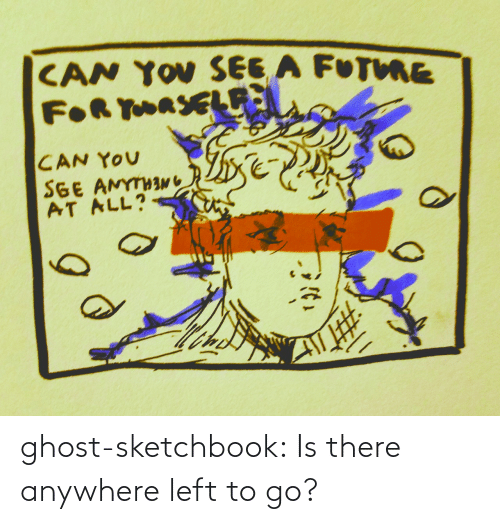 To Go: ghost-sketchbook:  Is there anywhere left to go?