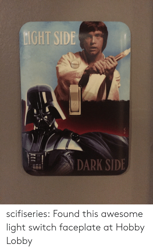 hobby lobby: GHT SIDE  DARK SIDE scifiseries:  Found this awesome light switch faceplate at Hobby Lobby